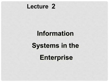 2 Information Systems in the Enterprise