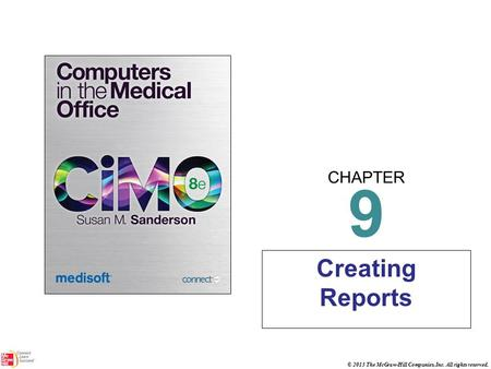 CHAPTER © 2013 The McGraw-Hill Companies, Inc. All rights reserved. 9 Creating Reports.