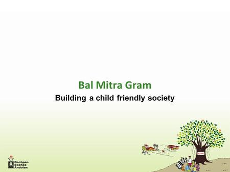Bal Mitra Gram Building a child friendly society.