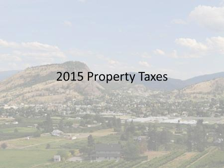 2015 Property Taxes. TAX RATES Tax Revenue desired divided by assessed value equals the tax rate Variable rate system – each class has a rate Assessed.
