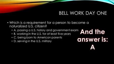 And the answer is: A Bell work day one