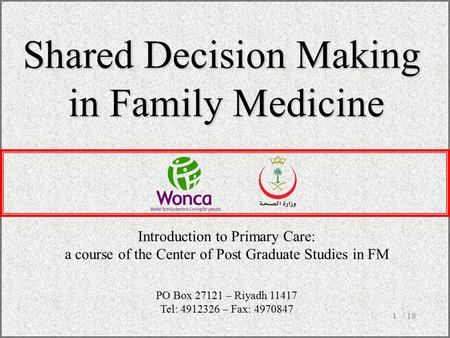 / 181 Shared Decision Making in Family Medicine Introduction to Primary Care: a course of the Center of Post Graduate Studies in FM PO Box 27121 – Riyadh.