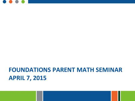 FOUNDATIONS PARENT MATH SEMINAR APRIL 7, 2015. Sarah Vogel Math Curriculum Specialist Taught 1st, and 3 rd – 9 years NHA Math Specialist.
