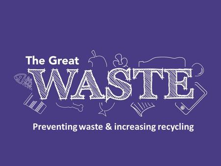 Preventing waste & increasing recycling. THE GREAT WASTE 2015 Introduction Promoting recycling and waste prevention Events and competitions Winchester.