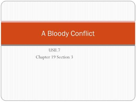 USII.7 Chapter 19 Section 3 A Bloody Conflict. Class Objectives Students should be able to: Describe the new technology used during World War I Describe.