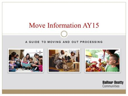 A GUIDE TO MOVING AND OUT PROCESSING Move Information AY15.