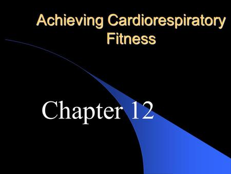 Achieving Cardiorespiratory Fitness Chapter 12 Benefits of CR Training Creates a stronger heart muscle Increase number of RBC Makes YOU Cooler! Lowers.