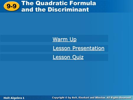 Holt Algebra 1 9-9 The Quadratic Formula and the Discriminant 9-9 The Quadratic Formula and the Discriminant Holt Algebra 1 Warm Up Warm Up Lesson Presentation.