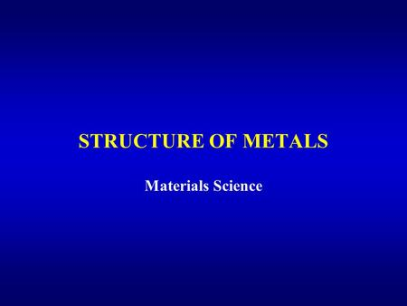 STRUCTURE OF METALS Materials Science. Chapter 1: The Structure of Metals Figure 1.1 An outline of the topics described in Chapter 1.