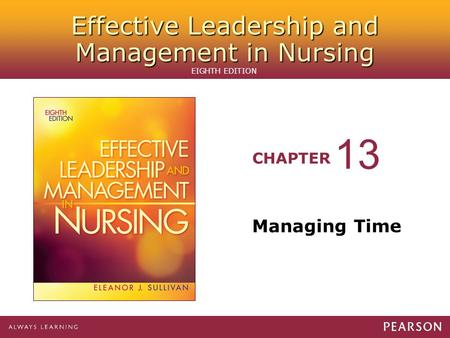 Effective Leadership and Management in Nursing CHAPTER EIGHTH EDITION Managing Time 13.