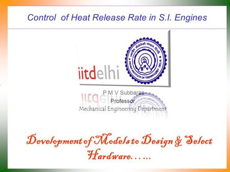 Control of Heat Release Rate in S.I. Engines P M V Subbarao Professor Mechanical Engineering Department Development of Models to Design & Select Hardware…...