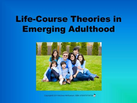 Life-Course Theories in Emerging Adulthood Copyright © 2011 McGraw-Hill Ryerson, ISBN: 9780070739734.