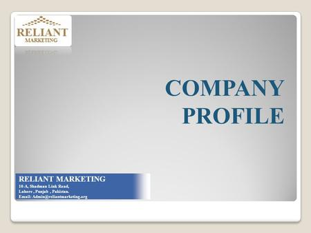 RELIANT MARKETING 10-A, Shadman Link Road, Lahore, Punjab, Pakistan.   COMPANY PROFILE.