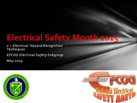 2 – Electrical Hazard Recognition Techniques EFCOG Electrical Safety Subgroup May 2015 Electrical Safety Month 2015.