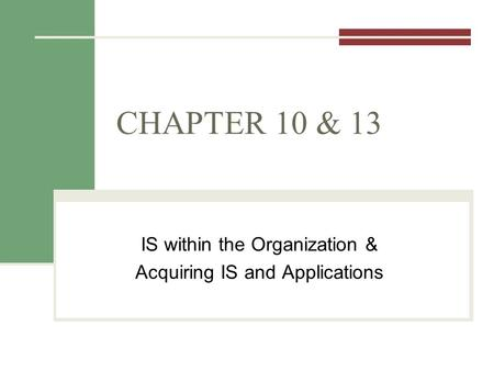 CHAPTER 10 & 13 IS within the Organization & Acquiring IS and Applications.