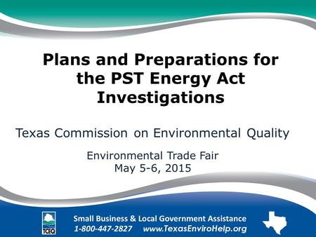 Plans and Preparations for the PST Energy Act Investigations Texas Commission on Environmental Quality Environmental Trade Fair May 5-6, 2015.