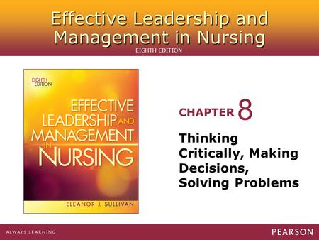 Effective Leadership and Management in Nursing CHAPTER EIGHTH EDITION Thinking Critically, Making Decisions, Solving Problems 8.