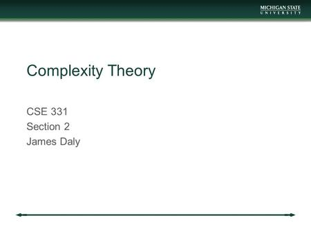Complexity Theory CSE 331 Section 2 James Daly. Reminders Project 4 is out Due Friday Dynamic programming project Homework 6 is out Due next week (on.