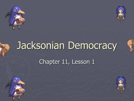 Jacksonian Democracy Chapter 11, <strong>Lesson</strong> 1.