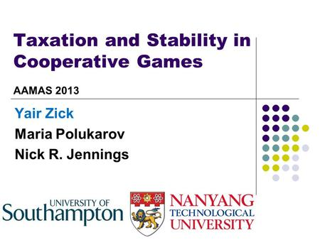 Taxation and Stability in Cooperative Games Yair Zick Maria Polukarov Nick R. Jennings AAMAS 2013.