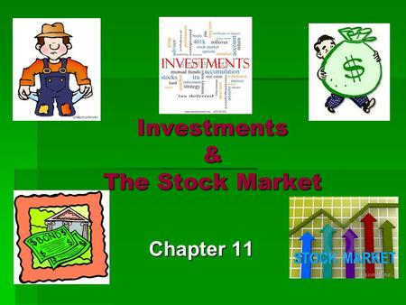 Investments & The Stock Market Chapter 11 Investments  Nations must have a Financial System for investments to work.  2 ways investments help:  Allow.