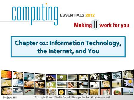 Copyright © 2012 The McGraw-Hill Companies, Inc. All rights reserved. McGraw-Hill Chapter 01: Information Technology, the Internet, and You.
