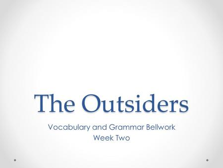 The Outsiders Vocabulary and Grammar Bellwork Week Two.