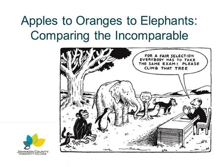 Apples to Oranges to Elephants: Comparing the Incomparable.