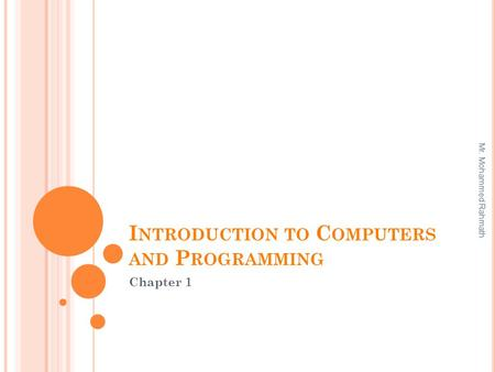 I NTRODUCTION TO C OMPUTERS AND P ROGRAMMING Chapter 1 Mr. Mohammed Rahmath.