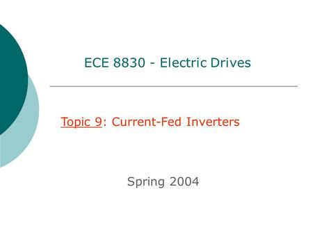 ECE 8830 - Electric Drives Topic 9: Current-Fed Inverters Spring 2004.