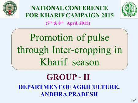 NATIONAL CONFERENCE FOR KHARIF CAMPAIGN 2015 DEPARTMENT OF AGRICULTURE, ANDHRA PRADESH (7 th & 8 th April, 2015) GROUP - II Promotion of pulse through.