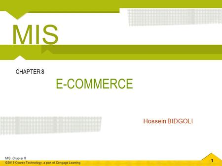 MIS CHAPTER 8 <strong>E</strong>-<strong>COMMERCE</strong> Hossein BIDGOLI.