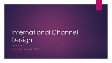 International Channel Design CHAPTER 8.1 INTERNATIONAL MARKETING.