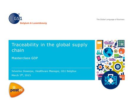 Traceability in the global supply chain Masterclass GDP Séverine Dewerpe, Healthcare Manager, GS1 Belgilux March 5 th, 2015.
