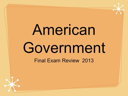 American Government Final Exam Review 2013. 1. Popular Sovereignty puts the right to rule in the hands of ________________________________ 2. Jefferson.