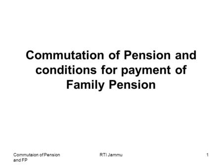Commutaion of Pension and FP RTI Jammu1 Commutation of Pension and conditions for payment of Family Pension.
