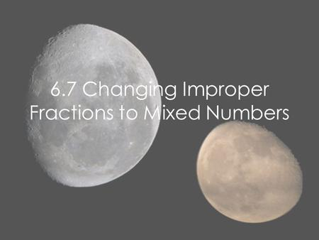 6.7 Changing Improper Fractions to Mixed Numbers
