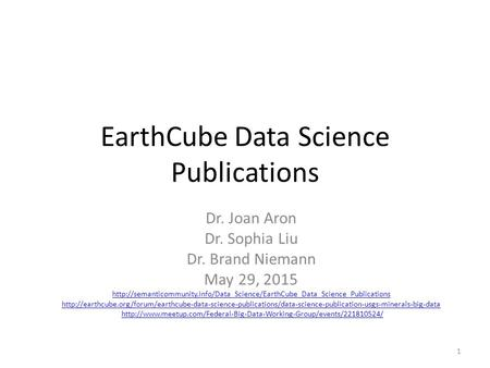 EarthCube Data Science Publications Dr. Joan Aron Dr. Sophia Liu Dr. Brand Niemann May 29, 2015