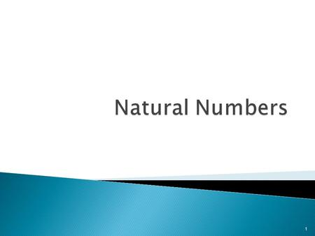 1.  The set N = {1,2,3,4,……..} is known as natural numbers or the set of positive integers  The natural numbers are used mainly for :  counting  ordering.
