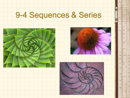 9-4 Sequences & Series. Basic Sequences  Observe patterns!  3, 6, 9, 12, 15  2, 4, 8, 16, 32, …, 2 k, …  {1/k: k = 1, 2, 3, …}  (a 1, a 2, a 3, …,