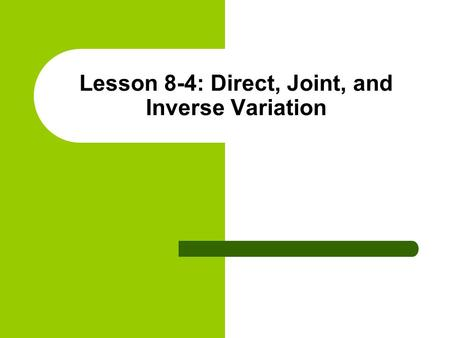 Lesson 8-4: Direct, Joint, and Inverse Variation.