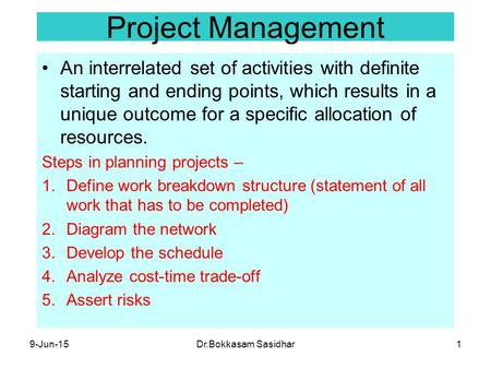 9-Jun-15Dr.Bokkasam Sasidhar1 Project Management An interrelated set of activities with definite starting and ending points, which results in a unique.