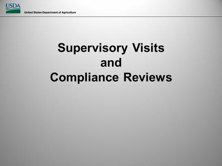 Supervisory Visits and Compliance Reviews. Why? Ensure the project is managed in accordance with the goals & objectives of the MFH program Preserve the.