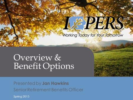 Retirement Income 1 Overview & Benefit Options Presented by Jan Hawkins Senior Retirement Benefits Officer Spring 2015.