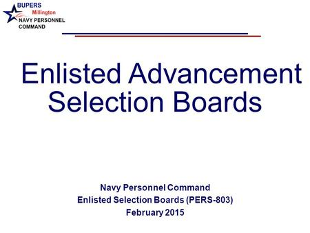 Enlisted Advancement Selection Boards Navy Personnel Command Enlisted Selection Boards (PERS-803) February 2015.