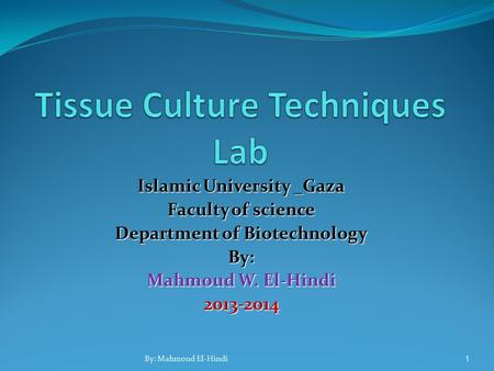 Islamic University _Gaza Faculty of science Department of Biotechnology By: Mahmoud W. El-Hindi 2013-2014 1 By: Mahmoud El-Hindi.