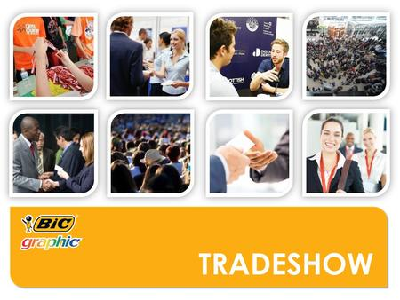 TRADESHOW. WHO MIGHT USE THESE PRODUCTS?  Wedding/Event Vendors  Automotive Industry  Book Publishers  Restaurants  Home and Garden Companies  Art.