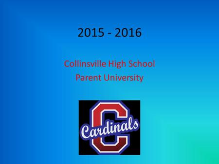 2015 - 2016 Collinsville High School Parent University.