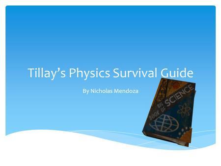 Tillay's Physics Survival Guide By Nicholas Mendoza.