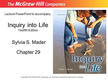 Inquiry into Life Twelfth Edition Chapter 29 Lecture PowerPoint to accompany Sylvia S. Mader Copyright © The McGraw-Hill Companies, Inc. Permission required.